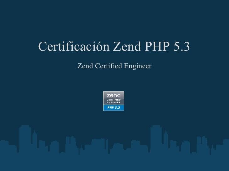 Certificación Zend PHP 5.3      Zend Certified Engineer