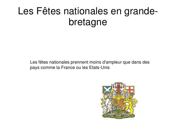 Les Fêtes nationales en grande-bretagne<br />Les fêtes nationales prennent moins d'ampleur que dans des pays comme la Fran...