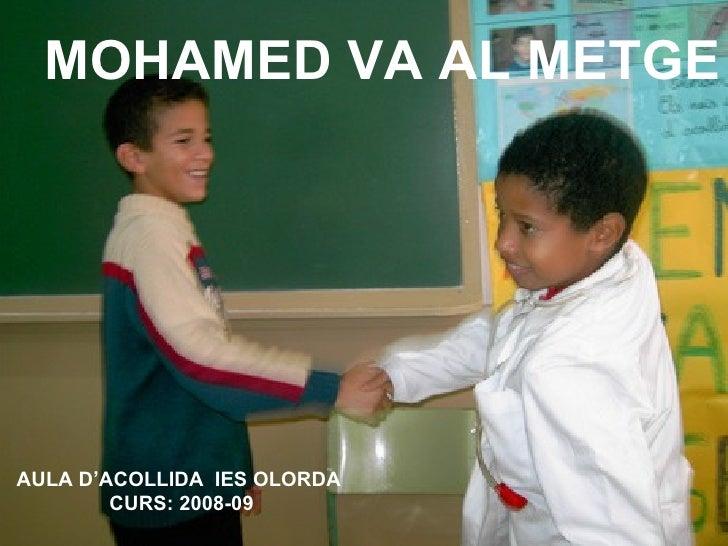 MOHAMED VA AL METGE AULA D'ACOLLIDA  IES OLORDA  CURS: 2008-09