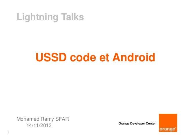 Lightning Talks  USSD code et Android  Mohamed Ramy SFAR 14/11/2013 1  Orange Developer Center