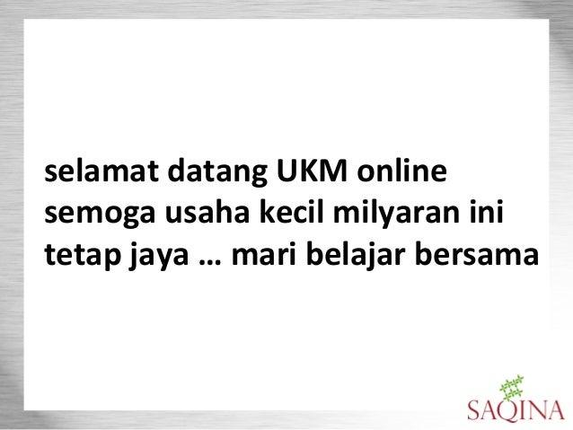 selamat datang UKM online semoga usaha kecil milyaran ini tetap jaya … mari belajar bersama