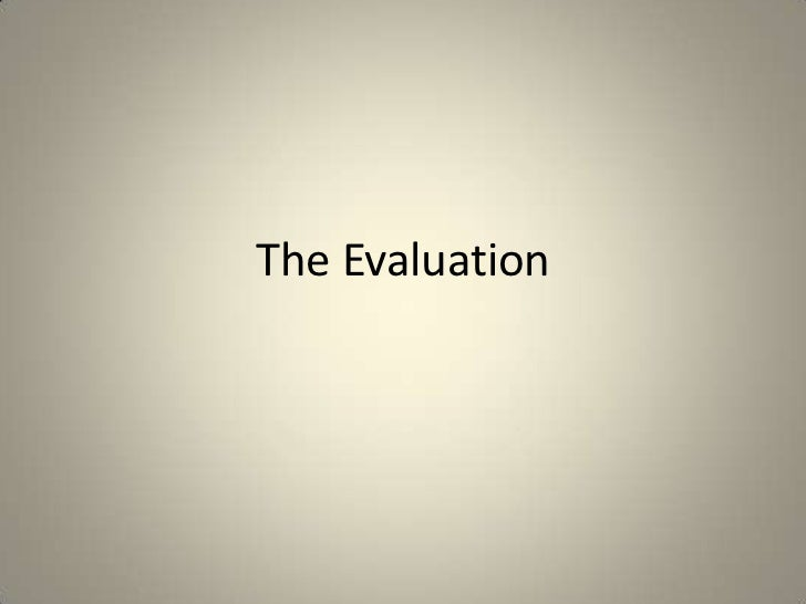 The Evaluation <br />