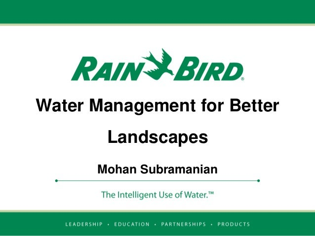 Water Management for Better  Landscapes Mohan Subramanian