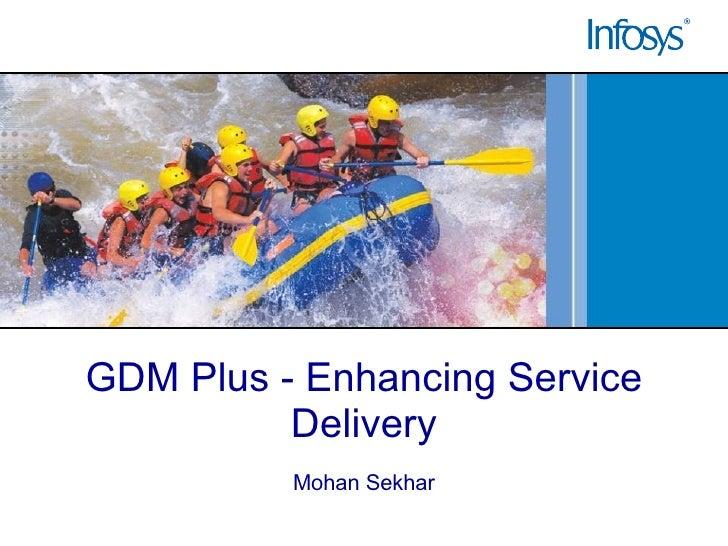 GDM Plus - Enhancing Service Delivery Mohan Sekhar