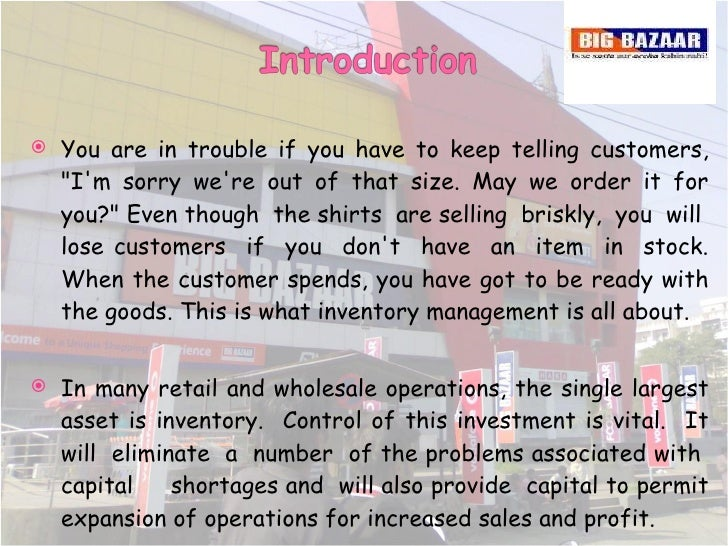 inventory control on big bazaar These are types of inventories in big bazaar the inventory management for all  the branches is that they management information system.
