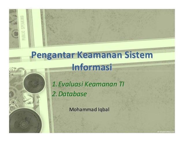 Pengantar Keamanan Sistem Informasi 1. Evaluasi Keamanan TI 2. Database MohammadIqbal