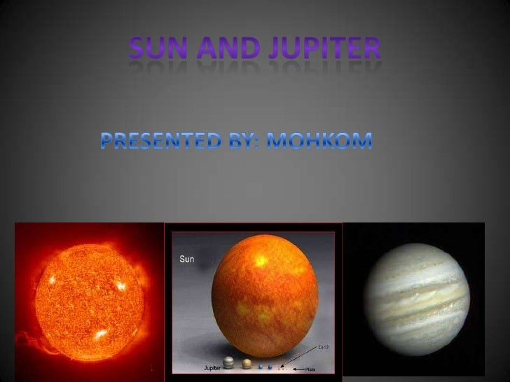 SUN AND JUPITER<br />           PRESENTED BY: MOHKOM<br />