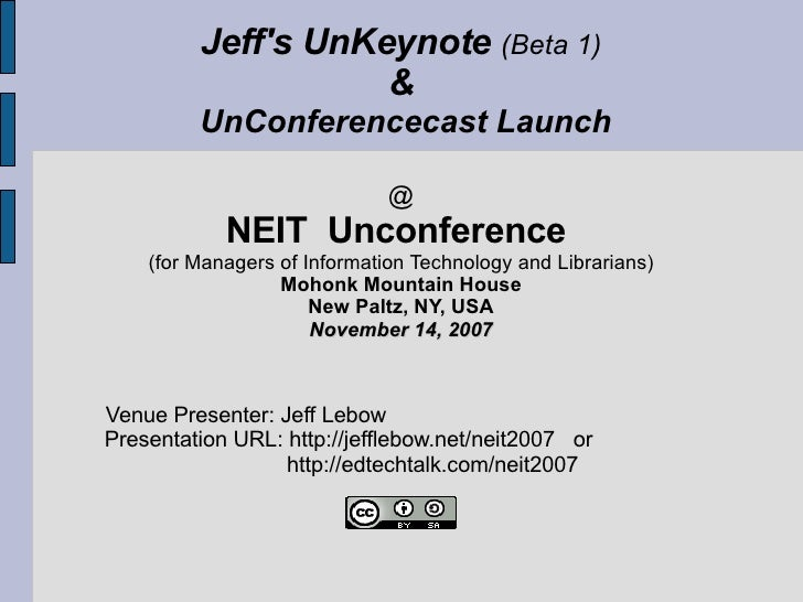 Jeff's UnKeynote  (Beta 1) &  UnConferencecast Launch @ NEIT  Unconference  (for Managers of Information Technology and Li...