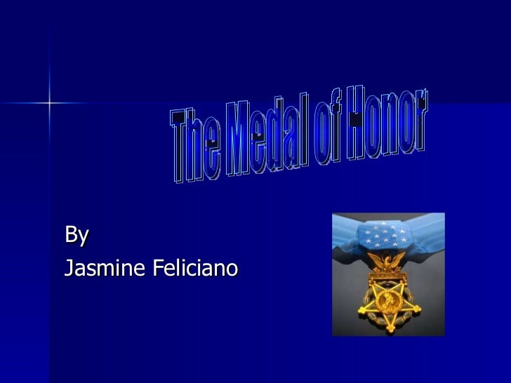 By Jasmine Feliciano The Medal of Honor