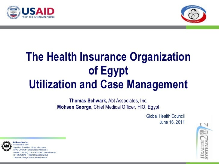 The Health Insurance Organization of Egypt Utilization and Case Management Thomas Schwark,  Abt Associates, Inc. Mohsen Ge...