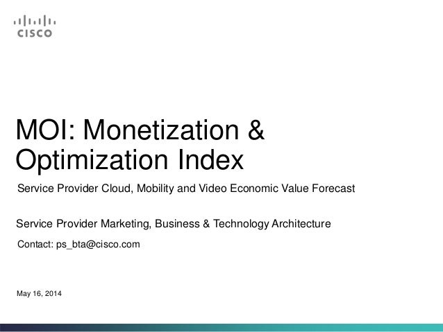Cisco Monetization and Optimization Index (MOI) - Service Provider Cloud, Mobility and Video Economic Value Forecast