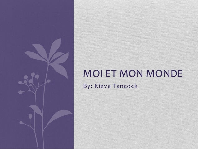 By: Kieva TancockMOI ET MON MONDE