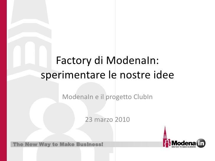 Factory di ModenaIn:         sperimentare le nostre idee                ModenaIn e il progetto ClubIn                     ...