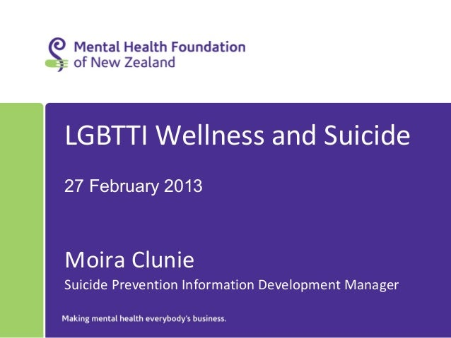 LGBTTI Wellness and Suicide27 February 2013Moira ClunieSuicide Prevention Information Development Manager