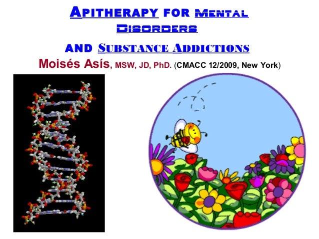 APITHERAPY FOR MENTALDISORDERSAND SUBSTANCE ADDICTIONSMoisés Asís, MSW, JD, PhD. (CMACC 12/2009, New York)