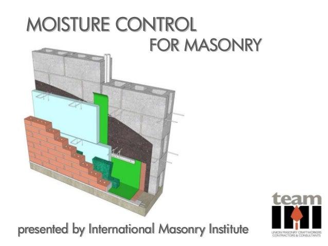MOISTURE CONTROL                         FOR MASONRYpresented by International Masonry Institute