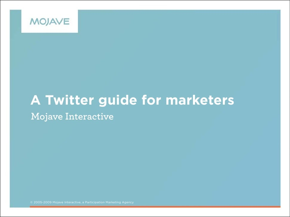 A Twitter guide for marketers Mojave Interactive     © 2005-2009 Mojave Interactive, a Participation Marketing Agency