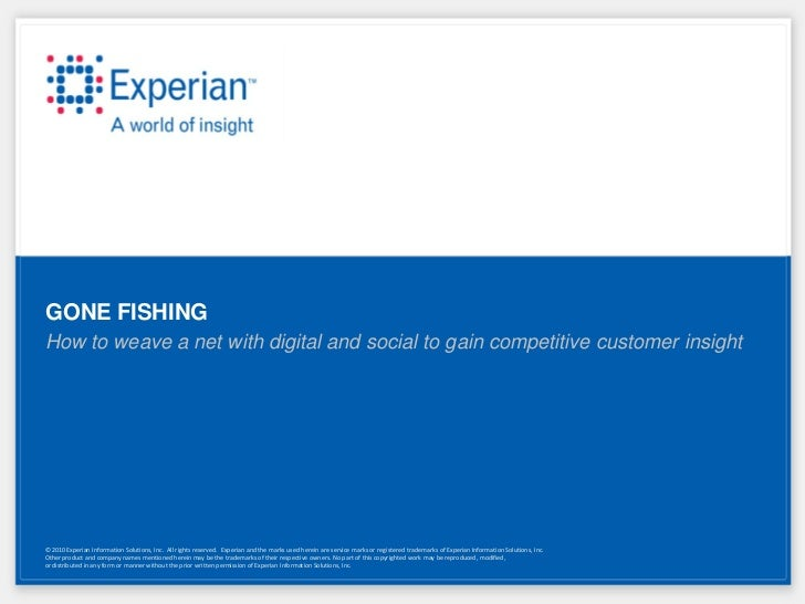 GONE FISHINGHow to weave a net with digital and social to gain competitive customer insight© 2010 Experian Information Sol...