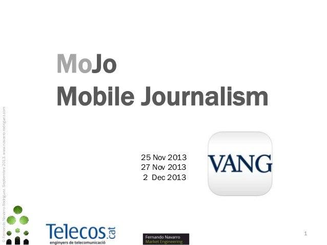 © Fernando Navarro Rodríguez. Septiembre 2013. www.navarro-rodriguez.com  MoJo Mobile Journalism 25 Nov 2013 27 Nov 2013 2...