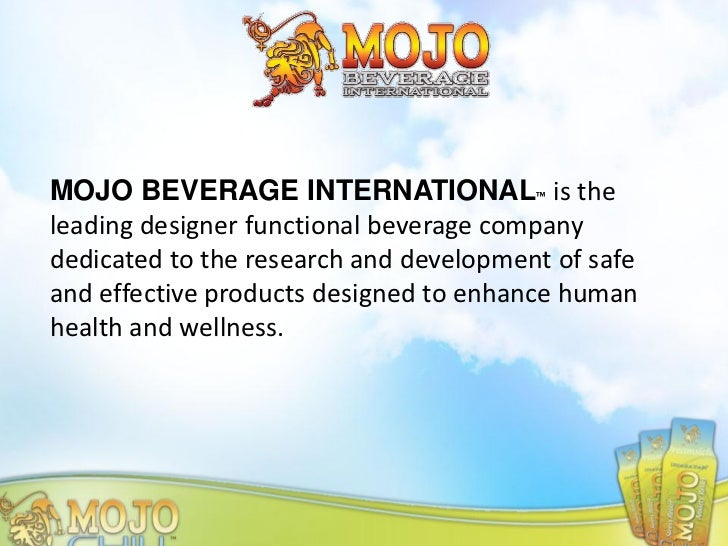 MOJO BEVERAGE INTERNATIONAL™ is theleading designer functional beverage companydedicated to the research and development o...