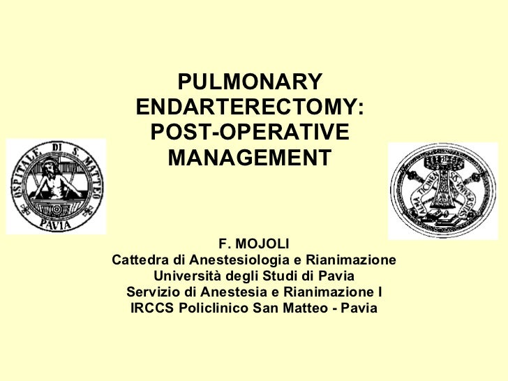 PULMONARY ENDARTERECTOMY: POST-OPERATIVE MANAGEMENT F. MOJOLI Cattedra di Anestesiologia e Rianimazione Università degli S...