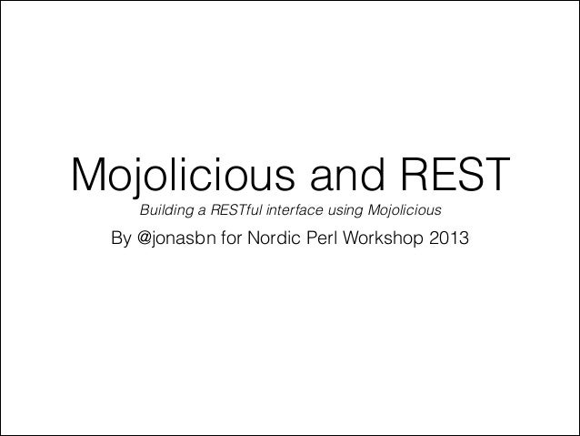 Mojolicious and REST Building a RESTful interface using Mojolicious  By @jonasbn for Nordic Perl Workshop 2013