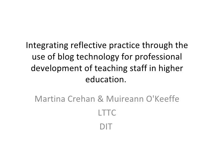 Integrating reflective practice through the use of blog technology for professional development of teaching staff in highe...