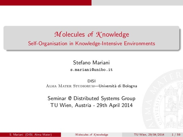 M olecules of K nowledge Self-Organisation in Knowledge-Intensive Environments Stefano Mariani s.mariani@unibo.it DISI Alm...