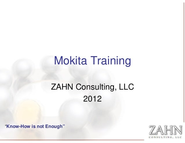 "Mokita Training                  ZAHN Consulting, LLC                        2012""Know-How is not Enough"""