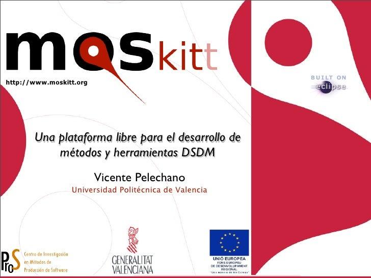 http://www.moskitt.org            Una plataforma libre para el desarrollo de            métodos y herramientas DSDM       ...
