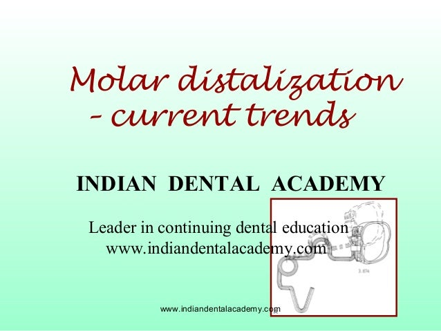 Molar distalization – current trends INDIAN DENTAL ACADEMY Leader in continuing dental education www.indiandentalacademy.c...