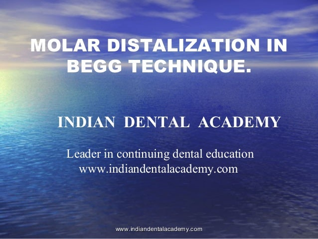 MOLAR DISTALIZATION IN BEGG TECHNIQUE. INDIAN DENTAL ACADEMY Leader in continuing dental education www.indiandentalacademy...