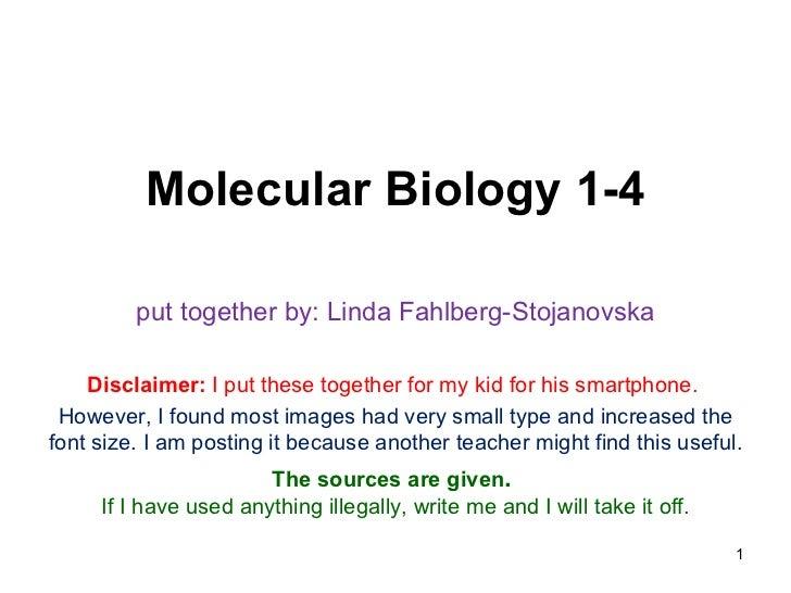 Molecular Biology 1-4         put together by: Linda Fahlberg-Stojanovska    Disclaimer: I put these together for my kid f...