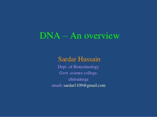 DNA – An overview Sardar Hussain Dept .of Biotechnology Govt .science college, chitradurga email: sardar1109@gmail.com