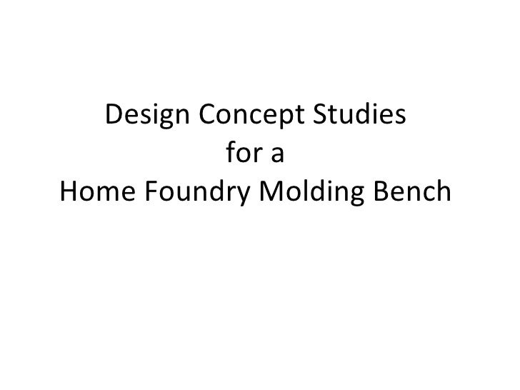Design Concept Studies for a Home Foundry Molding Bench