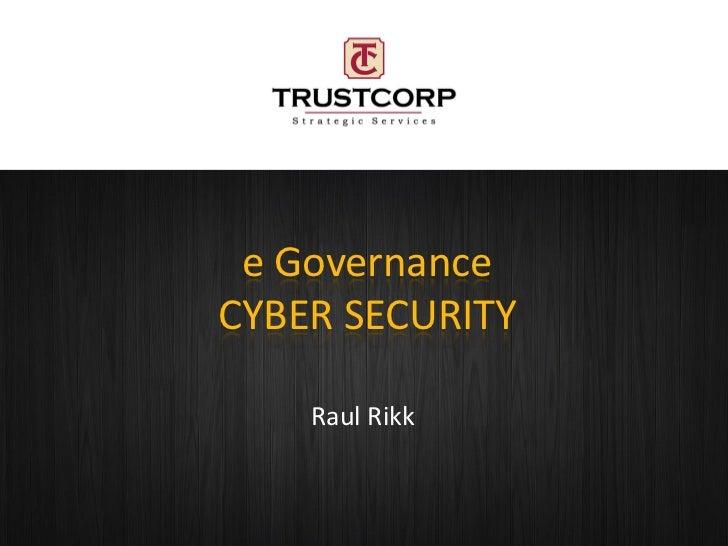 e GovernanceCYBER SECURITY    Raul Rikk
