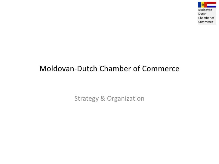 Moldovan-Dutch Chamber of Commerce<br />Strategy & Organization<br />Moldovan<br />Dutch<br />Chamber of<br />Commerce<br />