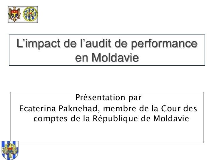 L'impact de l'audit de performance en Moldavie<br />Présentation par<br />Ecaterina Paknehad, membre de la Cour des compte...
