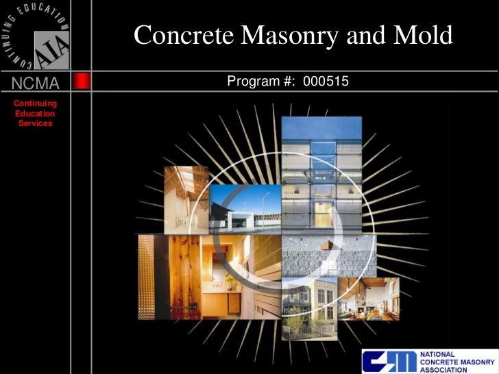 Concrete Masonry and MoldNCMA                Program #: 000515ContinuingEducation Services