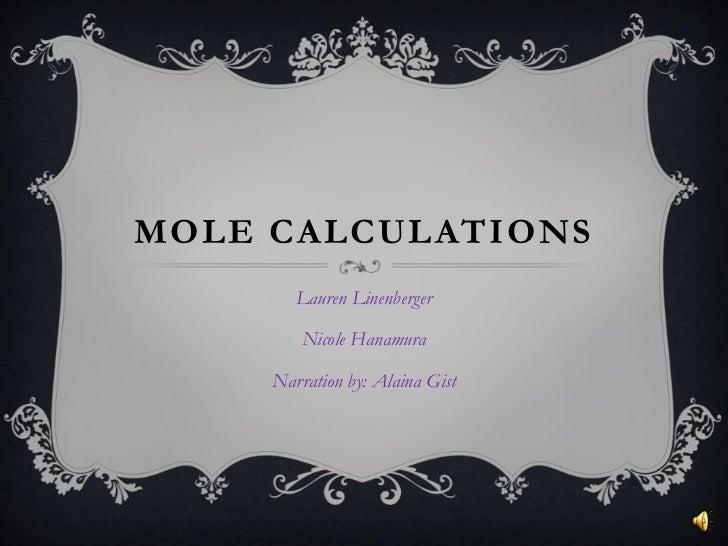 Mole Calculations<br />Lauren Linenberger<br />Nicole Hanamura<br />Narration by: Alaina Gist<br />