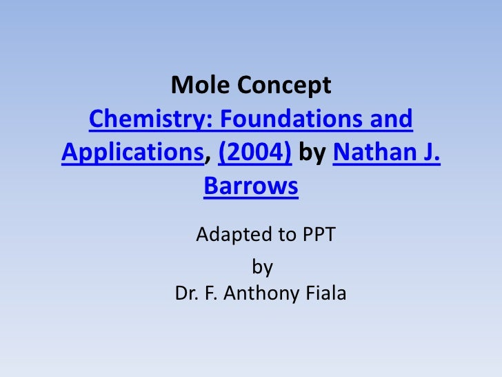 Mole ConceptChemistry: Foundations and Applications, (2004) by Nathan J. Barrows<br />        Adapted to PPT <br />       ...