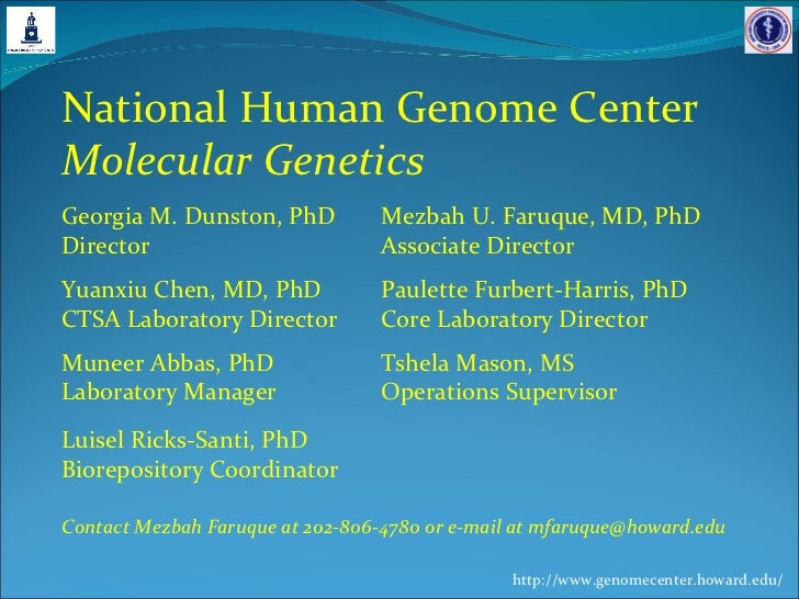 http://www.genomecenter.howard.edu/ National Human Genome Center  Molecular Genetics Georgia M. Dunston, PhD Mezbah U. Far...