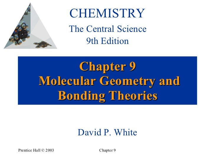 Chapter 9  Molecular Geometry and Bonding Theories CHEMISTRY   The Central Science  9th Edition David P. White