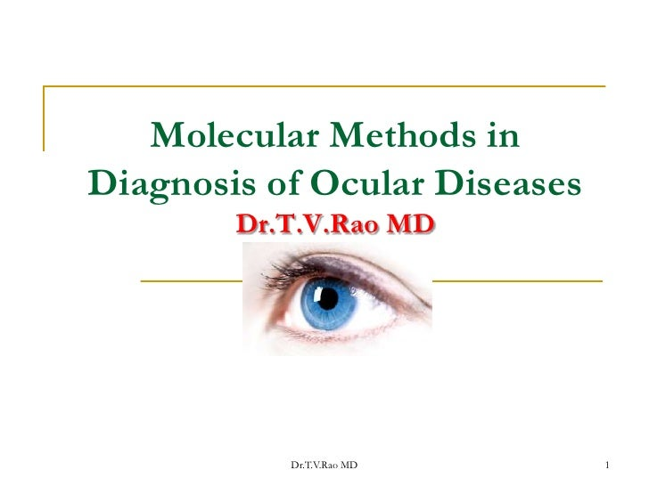 Molecular Methods inDiagnosis of Ocular Diseases        Dr.T.V.Rao MD           Dr.T.V.Rao MD       1