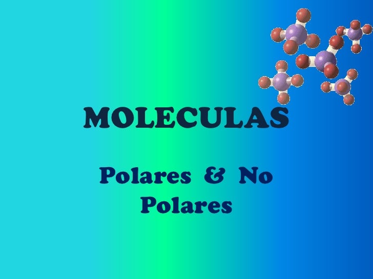 MOLECULAS<br />Polares  &  No Polares<br />