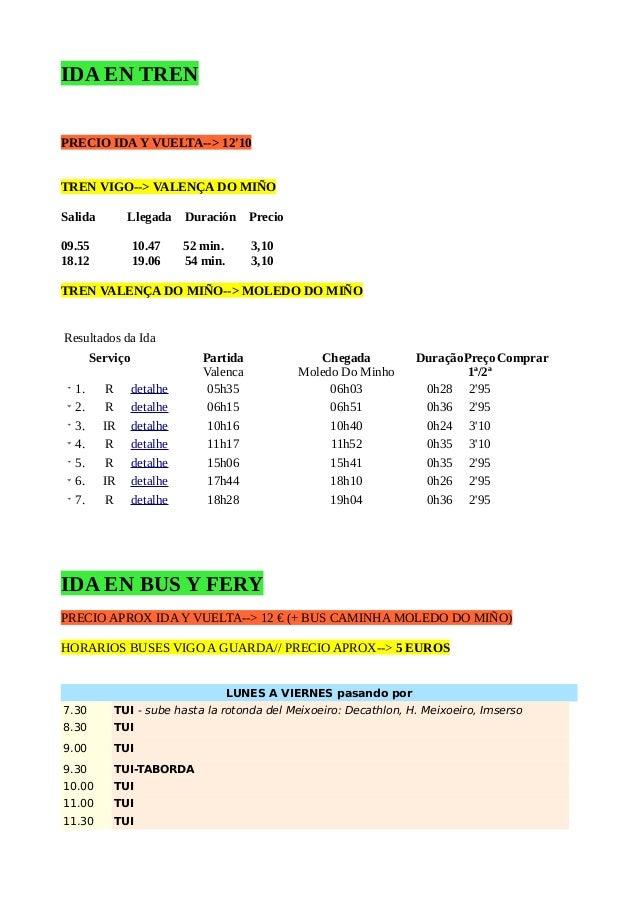 IDA EN TREN PRECIO IDA Y VUELTA--> 12'10 TREN VIGO--> VALENÇA DO MIÑO Salida Llegada Duración   Precio 09.55 10.47  52 min...