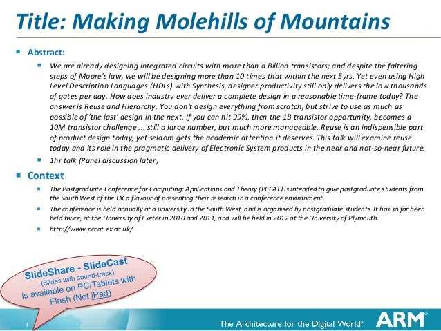 Title: Making Molehills of Mountains   Abstract:         We are already designing integrated circuits with more than a B...