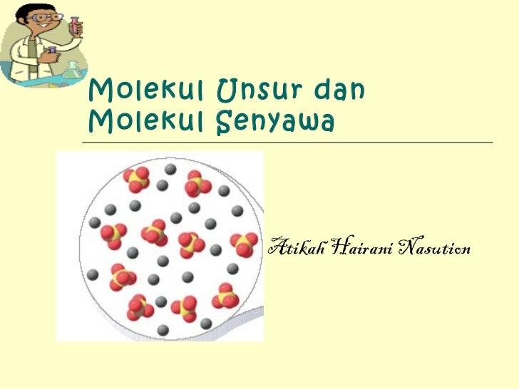 Molekul Unsur dan Molekul Senyawa Atikah Hairani Nasution