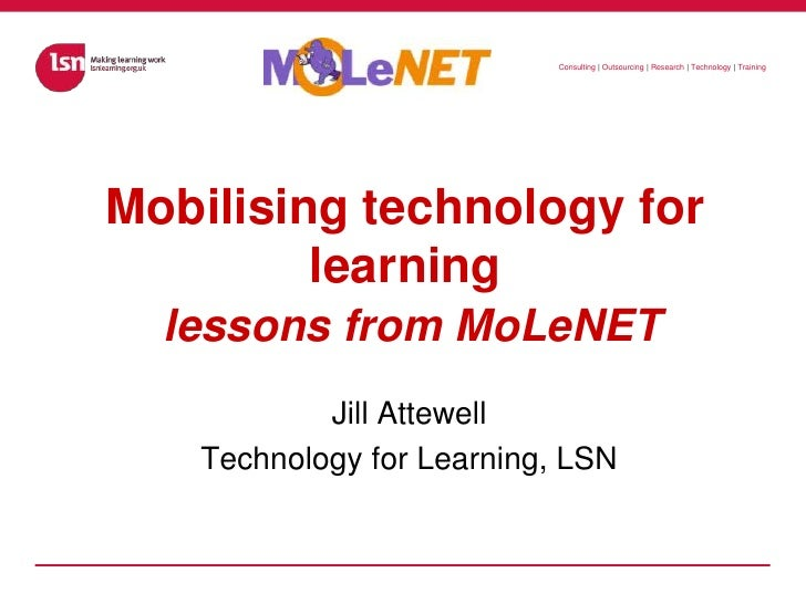 Mobilising technology for learninglessons from MoLeNET<br />Jill Attewell<br />Technology for Learning, LSN<br />