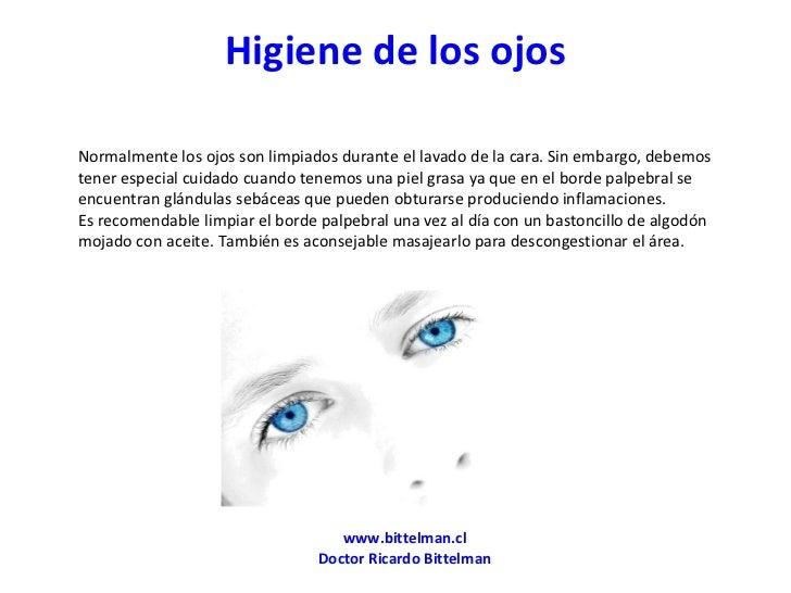 Higiene de los ojos <ul><li>Normalmente los ojos son limpiados durante el lavado de la cara. Sin embargo, debemos tener es...